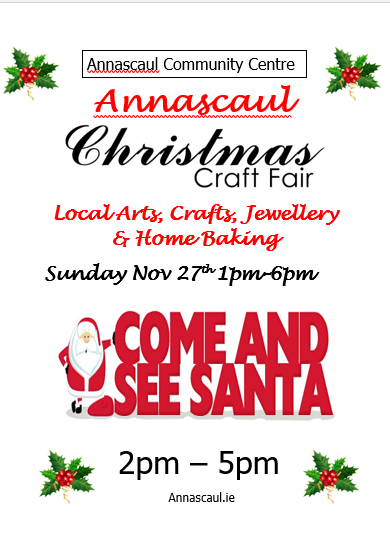Annascaul Christmas Craft Fair. Local arts, crafts, jewellery & home-baking. Sunday 27th November 1-6pm Annascaul Community Centre COME AND VISIT SANTA 2-5PM